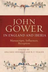 John Gower in England and Iberia: Manuscripts, Influences, Reception
