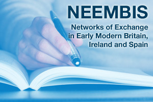 Networks of Exchange in Early Modern Britain, Ireland and Spain (NEEMBIS)